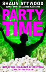 Party Time : The Extraordinary Confessions of a Drug Dealer to the Masses - Shaun Attwood