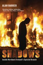 Shadows : Inside Northern Ireland's Special Branch - Alan Barker