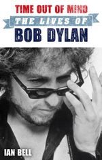 Time Out of Mind : The Lives of Bob Dylan - Ian Bell