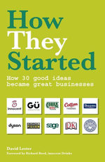 How They Started : How 30 Good Ideas Became Great Businesses