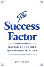The Success Factor : Develop a Winning Mindset - John Leach
