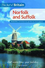 The Best of Britain: Norfolk and Suffolk : A Contemporary Guide to Norfolk and Suffolk Written by a Local Expert - Susan Griffith