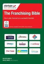The Franchising Bible : How to Plan, Fund and Run a Successful Franchise - Kim Benjamin