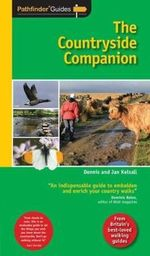 The Countryside Companion : Identify Common Trees, Flowers, Birds, Mammals and Much More, and Discover the Beauty and Diversity of Britain's Varied Landscapes in This Highly Illustrative and Informative All-in-one Countryside Guide - Dennis Kelsall