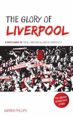 The Glory of Liverpool : International Edition - Darren Phillips