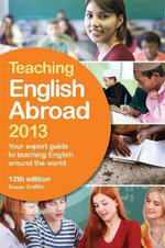 Teaching English Abroad 2013 : Your Expert Guide to Teaching English Around the World - Susan Griffith