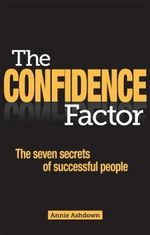 The Confidence Factor : The Seven Secrets of Self-confident People - Annie Ashdown