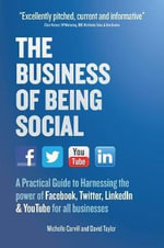 The Business of Being Social : A Practical Guide to Harnessing the Power of Facebook, Twitter, Linkedin & YouTube for All Businesses - Michelle Carvill