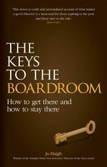 The Keys to the Boardroom : How to Get There and How to Stay There - Jo Haigh