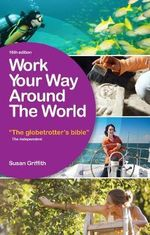 Work Your Way Around the World : The Globetrotter's Bible - Susan Griffith