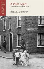 A Place Apart : Northern Ireland in the 1970s - Dervla Murphy