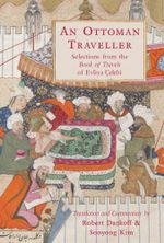 An Ottoman Traveller : Selections from the Book of Travels by Evliya Çelebi - Robert