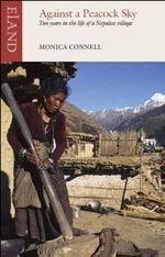 Against a Peacock Sky : Two Years in the Life of a Nepalese Village - Monica Connell