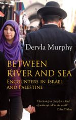Between River and Sea, Encounters in Israel and Palestine - Dervla Murphy