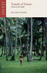 Transit of Venus : Travels in the Pacific - Julian Evans