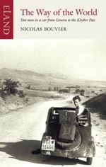 The Way of the World : Two men in a car from Geneva to the Khyber Pass - Nicolas Bouvier