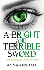 A Bright and Terrible Sword - Anna Kendall