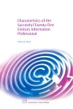 Characteristics of the Successful 21St Century Information Professional - Dennie Heye