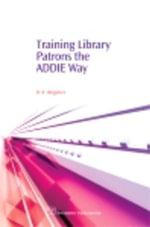 Training Library Patrons the Addie Way - Debby Wegener