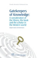 Gatekeepers of Knowledge : A Consideration of the Library, the Book and the Scholar in the Western World - Margaret Zeegers