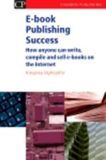 E-book Publishing Success : How Anyone Can Write, Compile and Sell E-Books on the Internet - Kingsley Oghjojafor