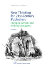 New Thinking for 21st Century Publishers : Emerging Patterns and Evolving Stratagems - Joost Kist