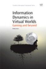Information Dynamics in Virtual Worlds : Gaming and Beyond - Woody Evans