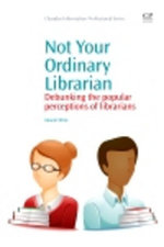 Not Your Ordinary Librarian : Debunking the Popular Perceptions of Librarians - Ashanti White