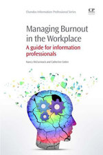 Managing Burnout in the Workplace : A Guide for Information Professionals - Nancy McCormack