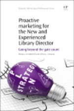 Proactive Marketing for the New and Experienced Library Director : Going Beyond the Gate Count - Melissa U.D. Goldsmith