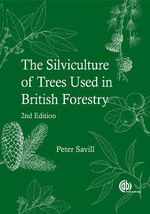 Silviculture of Trees Used in British Forestry : General Description and Application in the United ... - Peter Savill