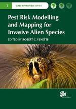 Pest Risk Modelling and Mapping for Invasive Alien Species : CABI Invasives Series - Robert C. Venette