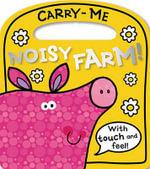 Carry-Me Noisy Farm! : Carry-Me - Lara Ede
