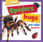 Spiders Bugs and other Insects : I Love - Sarah Creese