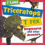 Triceratops T Rex Stegosaurus and other Dinosaurs : I Love - Sarah Creese