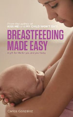 A Gift for Life : Breastfeeding Made Easy - Carlos Gonzalez