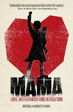 Mama : Love, Motherhood and Revolution - Antonella Gambotto-Burke