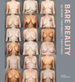 Bare Reality : 100 Women, Their Breasts, Their Stories - Laura Dodsworth