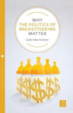 Why the Politics of Breastfeeding Matter : Pinter & Martin Why it Matters - Susan Last