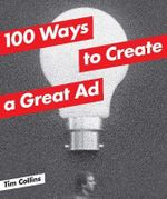 100 Ways to Create a Great Ad - Tim Collins