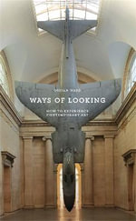 Ways of Looking : How to Experience Contemporary Art - Ossian Ward
