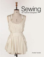 Sewing for Fashion Designers - Anette Fischer