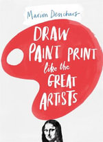 Draw, Paint and Print Like Great Artists : Marion Deuchars' Book of Great Artists - Marion Deuchars