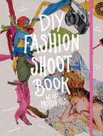 DIY Fashion Shoot Book : Tutorials. Case Studies. Know How. Inspiration - We Are Photogirls
