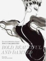 Bold, Beautiful and Damned : The World of 1980s Fashion Illustrator Tony Viramontes - Dean Rhys-Morgan