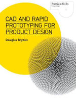 CAD and Rapid Prototyping for Product Design - Douglas Bryden