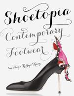 Shoetopia : Contemporary Footwear - Sue Huey