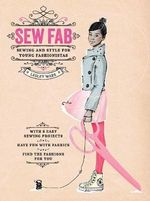 Sew Fab : Sewing and Style for Young Fashionistas - Lesley Ware