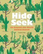 Hide and Seek : An Around-the-World Animal Search - Charlene Man