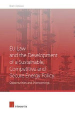 EU Law and the Development of a Sustainable, Competitive and Secure Energy Policy : Opportunities and Shortcomings - Bram Delvaux